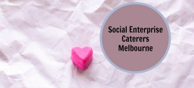 Social Enterprise Caterers Melbourne