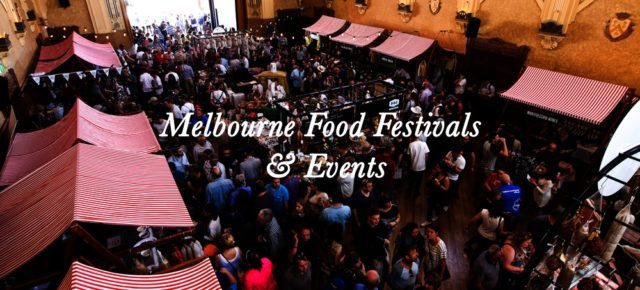 Melbourne Food Festivals & Events 2017